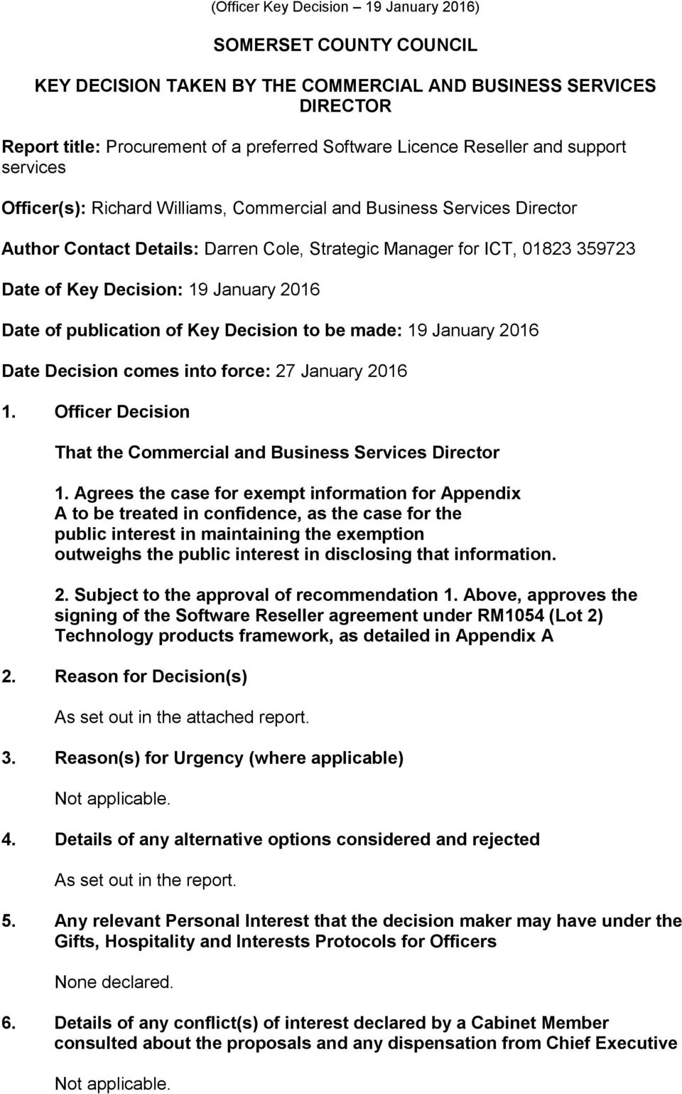 Decision to be made: 19 January 2016 Date Decision comes into force: 27 January 2016 1. Officer Decision That the Commercial and Business Services Director 1.
