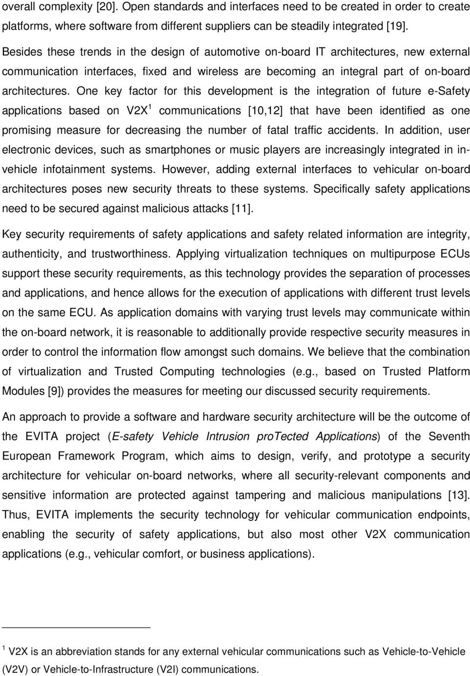 One key factor for this development is the integration of future e-safety applications based on V2X 1 communications [10,12] that have been identified as one promising measure for decreasing the