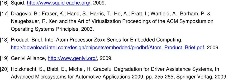 Intel Atom Processor Z5xx Series for Embedded Computing. http://download.intel.com/design/chipsets/embedded/prodbrf/atom_product_brief.pdf, 2009.