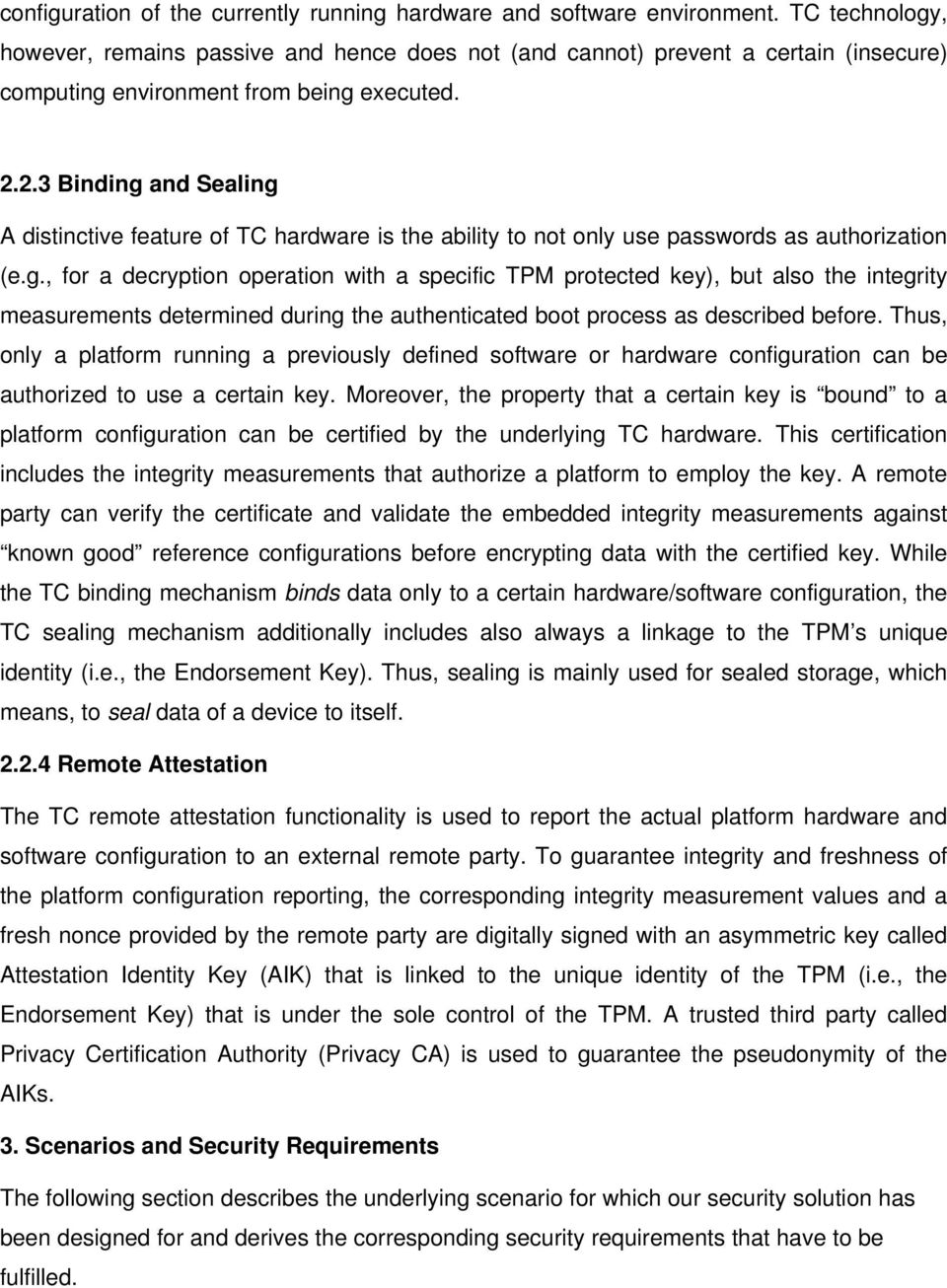 2.3 Binding and Sealing A distinctive feature of TC hardware is the ability to not only use passwords as authorization (e.g., for a decryption operation with a specific TPM protected key), but also the integrity measurements determined during the authenticated boot process as described before.