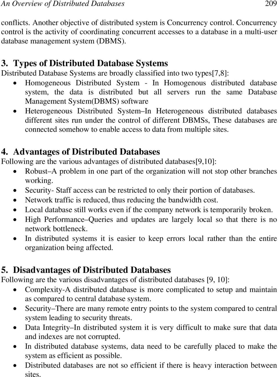 Types of Distributed Database Systems Distributed Database Systems are broadly classified into two types[7,8]: Homogeneous Distributed System - In Homogenous distributed database system, the data is