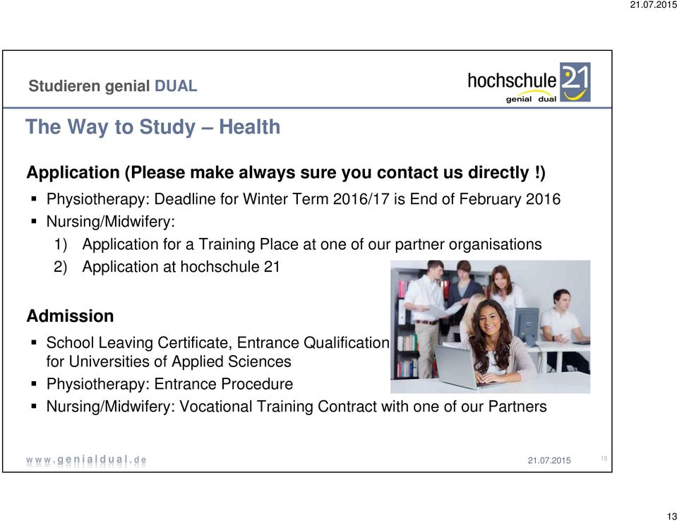Place at one of our partner organisations 2) Application at hochschule 21 Admission School Leaving Certificate, Entrance