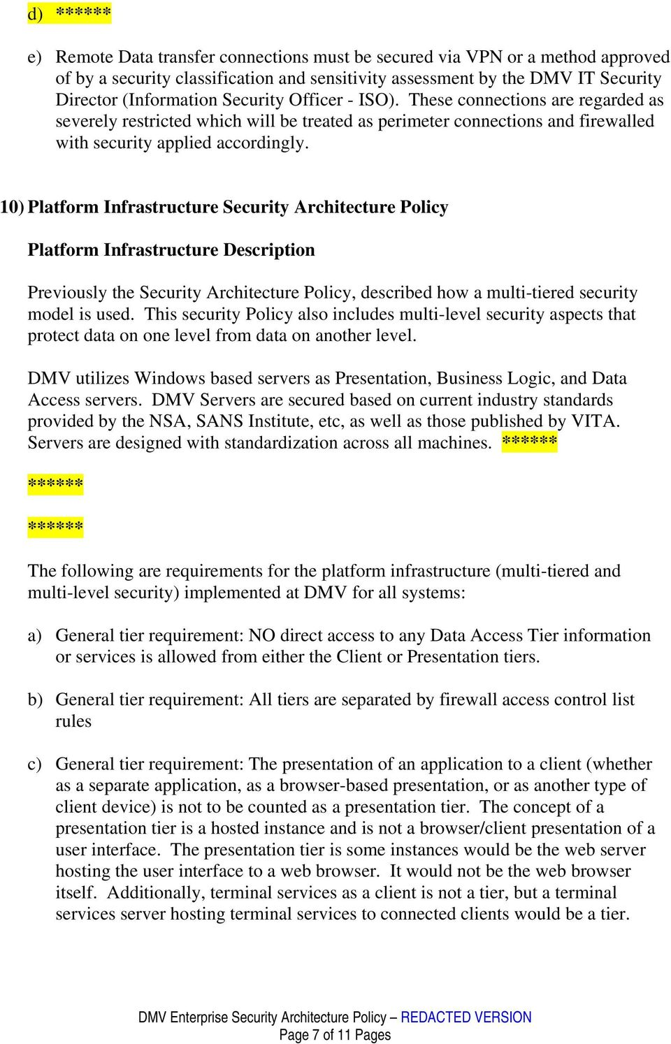 10) Platform Infrastructure Security Architecture Policy Platform Infrastructure Description Previously the Security Architecture Policy, described how a multi-tiered security model is used.