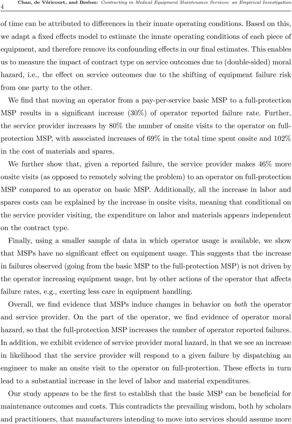 This enables us to measure the impact of contract type on service outcomes due to (double-sided) moral hazard, i.e., the effect on service outcomes due to the shifting of equipment failure risk from one party to the other.