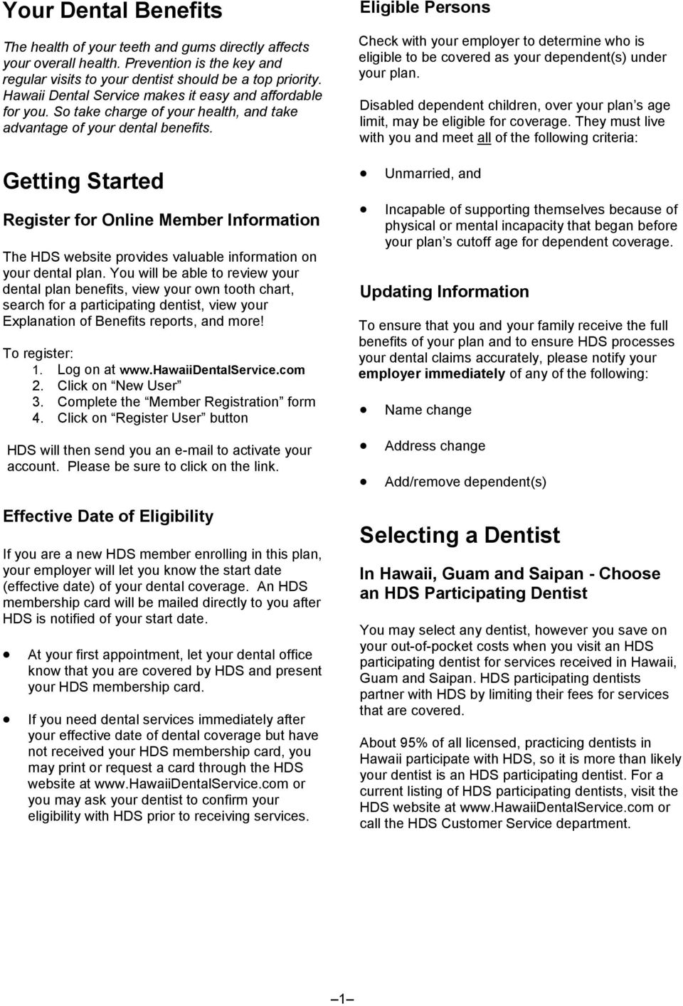 Getting Started Register for Online Member Information The HDS website provides valuable information on your dental plan.