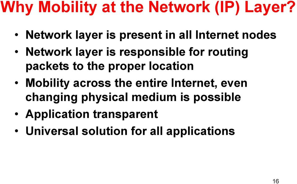for routing packets to the proper location Mobility across the entire