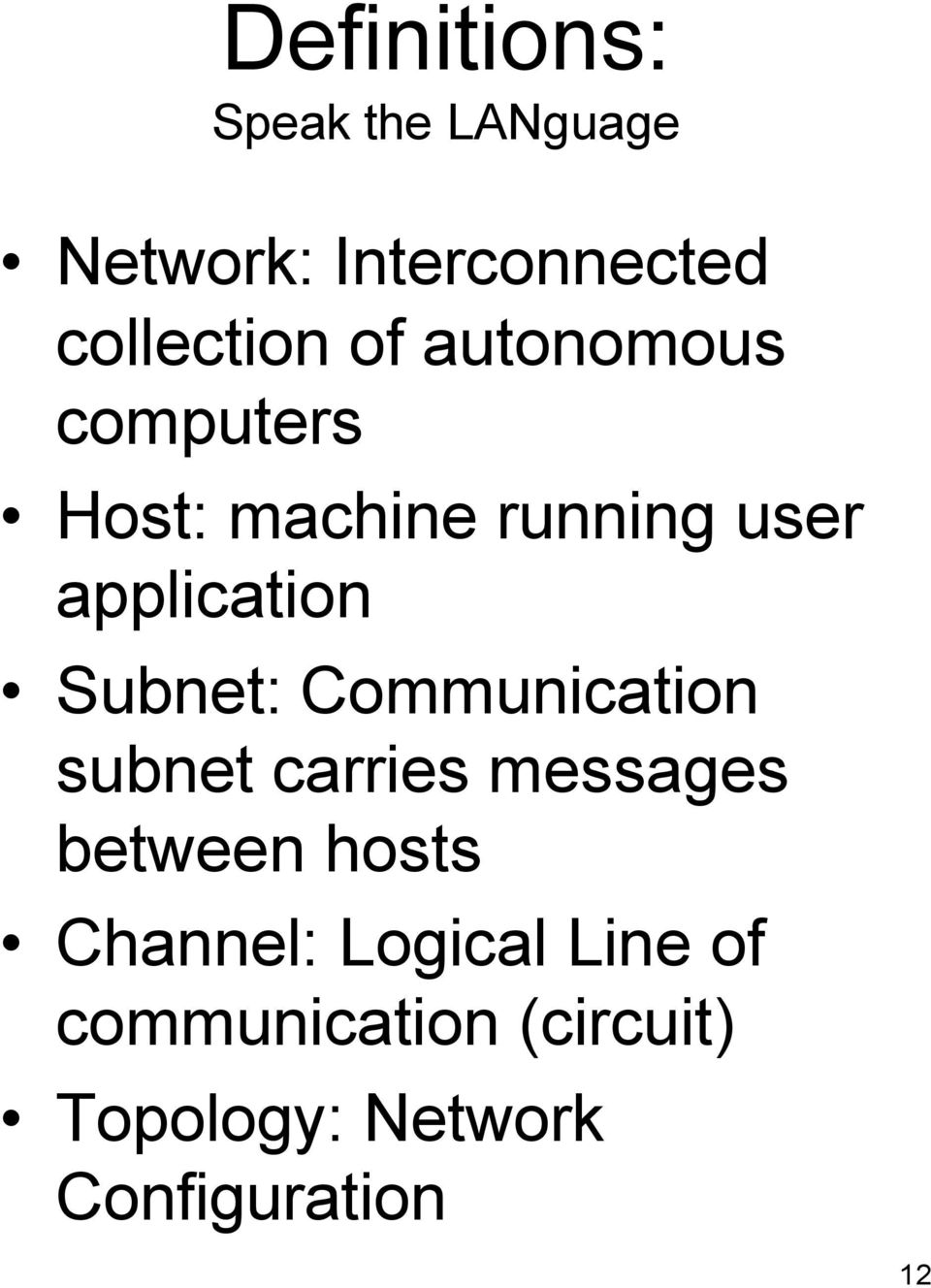Subnet: Communication subnet carries messages between hosts Channel: