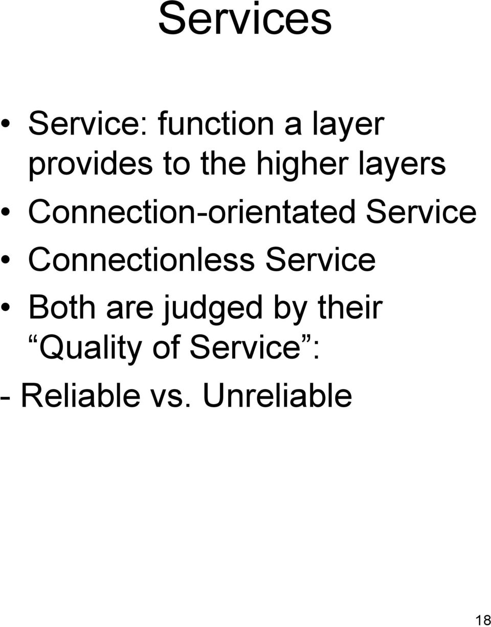 Connectionless Service Both are judged by their
