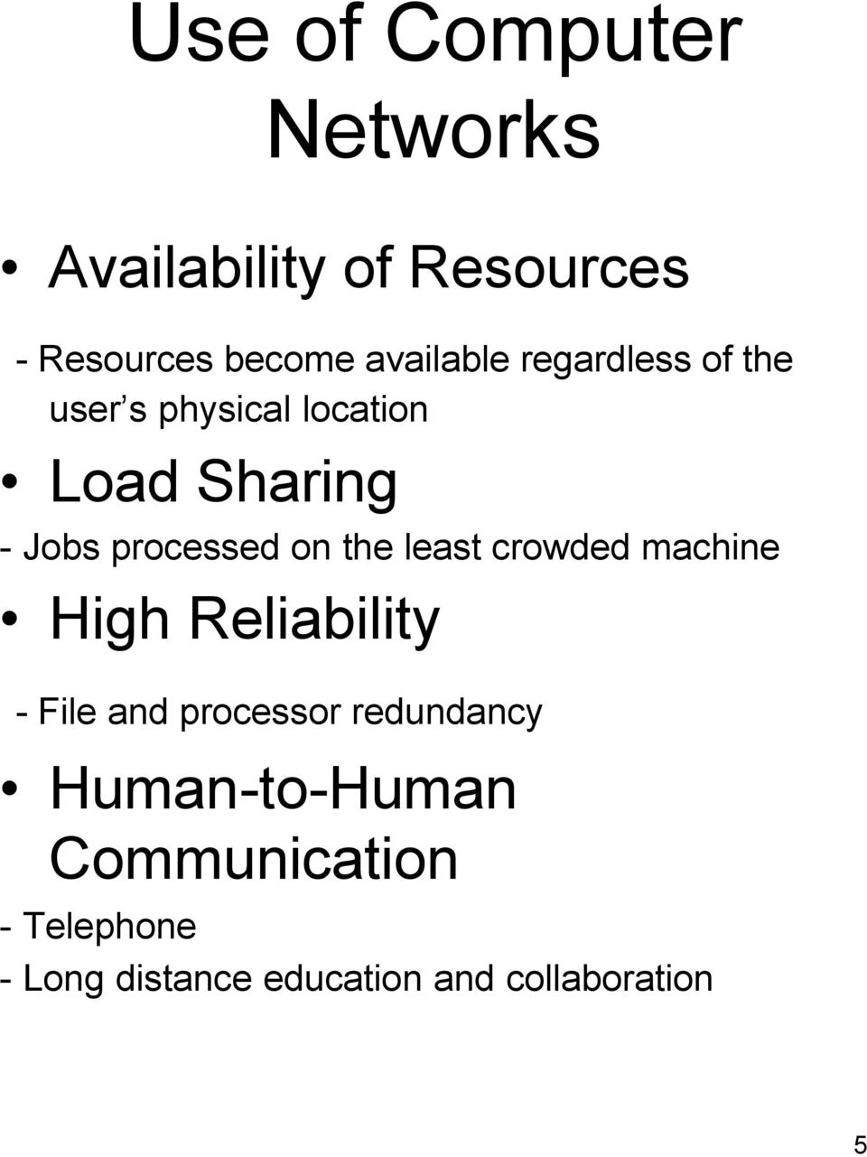 least crowded machine High Reliability - File and processor redundancy