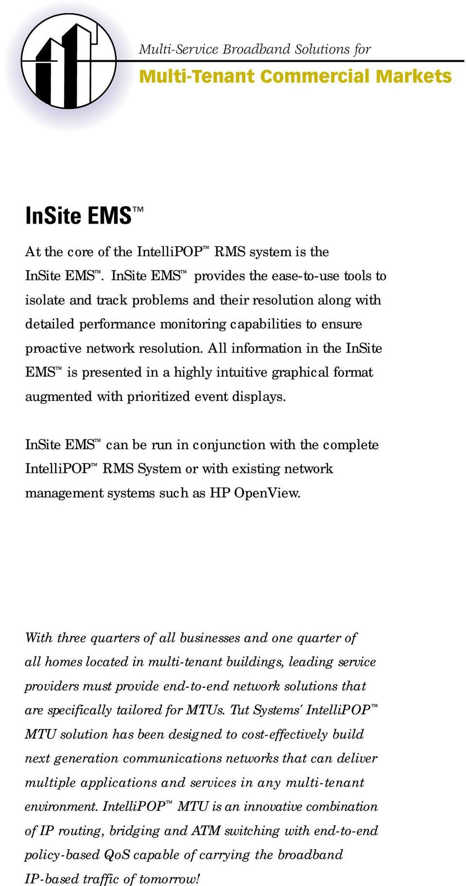 All information in the InSite EMS is presented in a highly intuitive graphical format augmented with prioritized event displays.