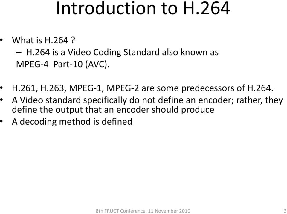 A Video standard specifically do not define an encoder; rather, they define the output