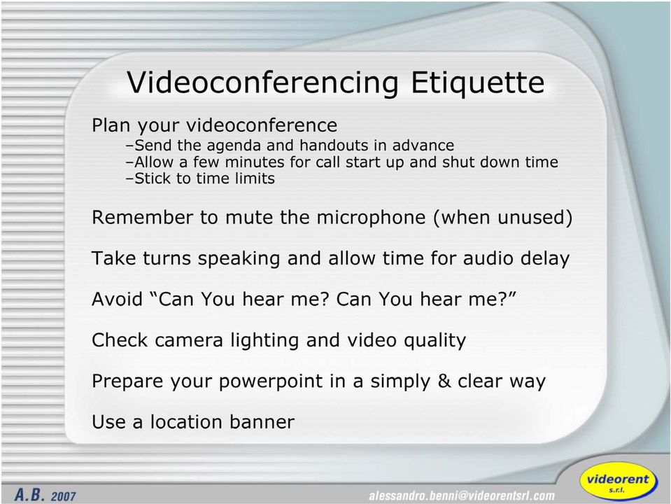 (when unused) Take turns speaking and allow time for audio delay Avoid Can You hear me?