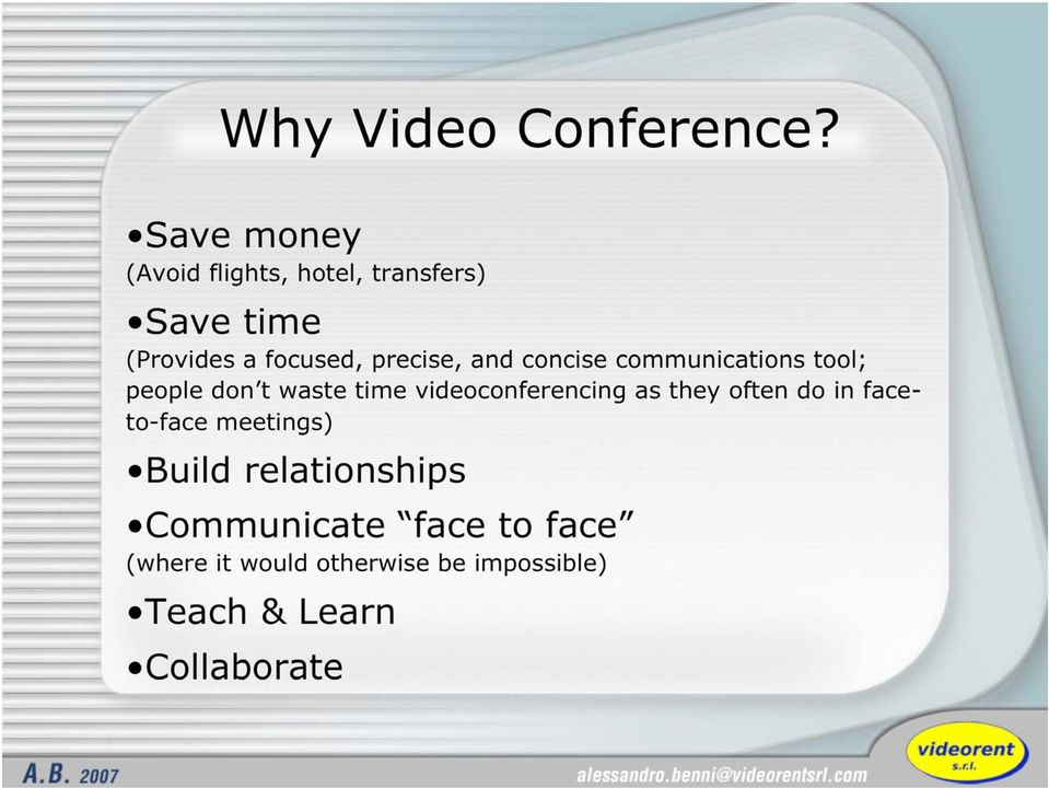 precise, and concise communications tool; people don t waste time videoconferencing