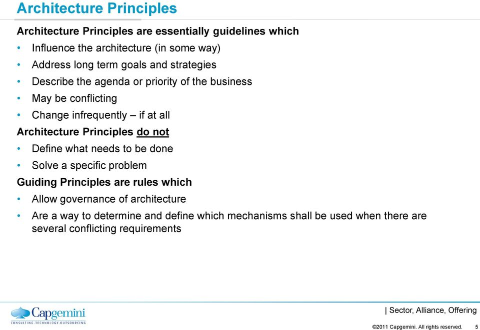 Architecture Principles do not Define what needs to be done Solve a specific problem Guiding Principles are rules which Allow