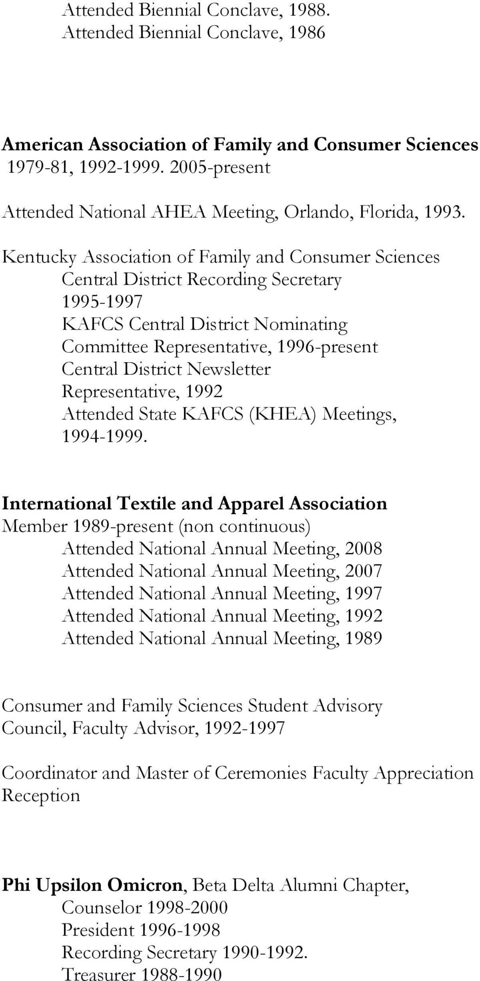 Kentucky Association of Family and Consumer Sciences Central District Recording Secretary 1995-1997 KAFCS Central District Nominating Committee Representative, 1996-present Central District