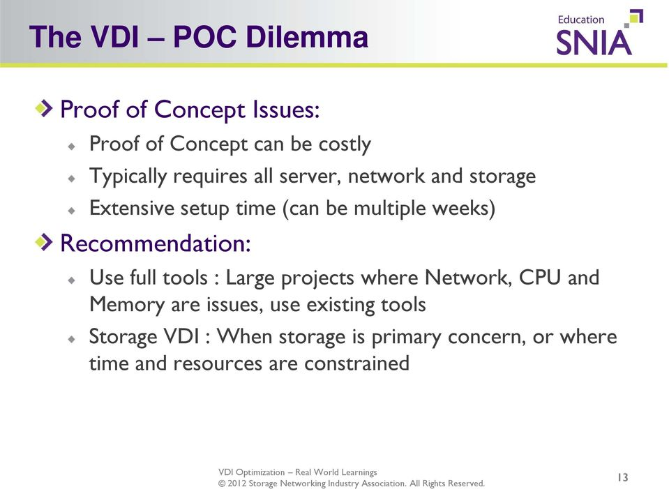 Recommendation: Use full tools : Large projects where Network, CPU and Memory are issues, use