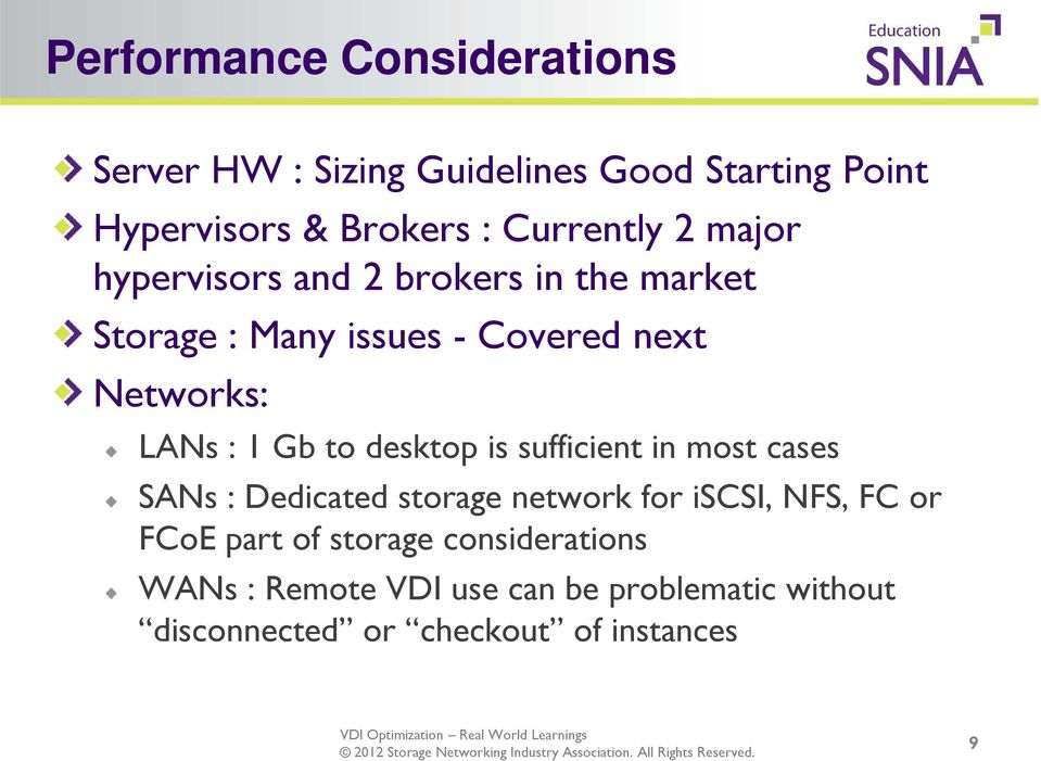 LANs : 1 Gb to desktop is sufficient in most cases SANs : Dedicated storage network for iscsi, NFS, FC or