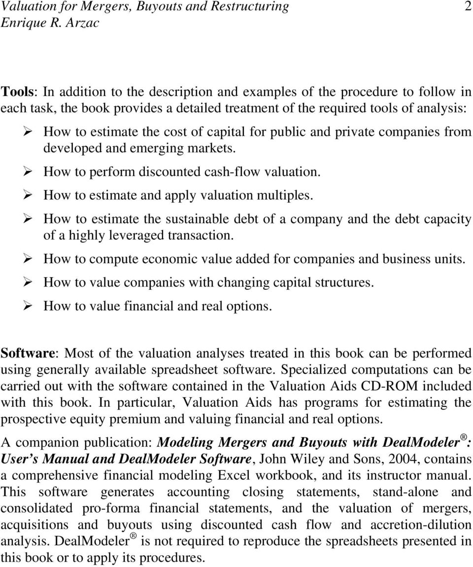 ! How to estimate the sustainable debt of a company and the debt capacity of a highly leveraged transaction.! How to compute economic value added for companies and business units.