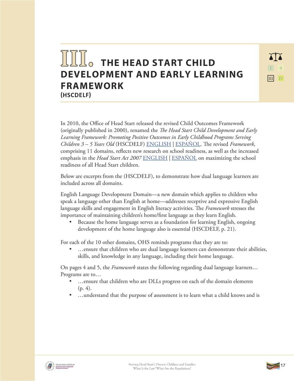 The revised Framework, comprising 11 domains, reflects new research on school readiness, as well as the increased emphasis in the Head Start Act 2007 ENGLISH ESPAÑOL on maximizing the school