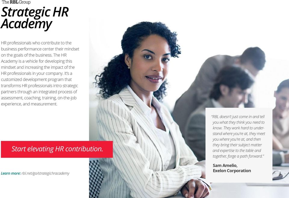 It s a customized development program that transforms HR professionals intro strategic partners through an integrated process of assessment, coaching, training, on-the-job experience, and measurement.