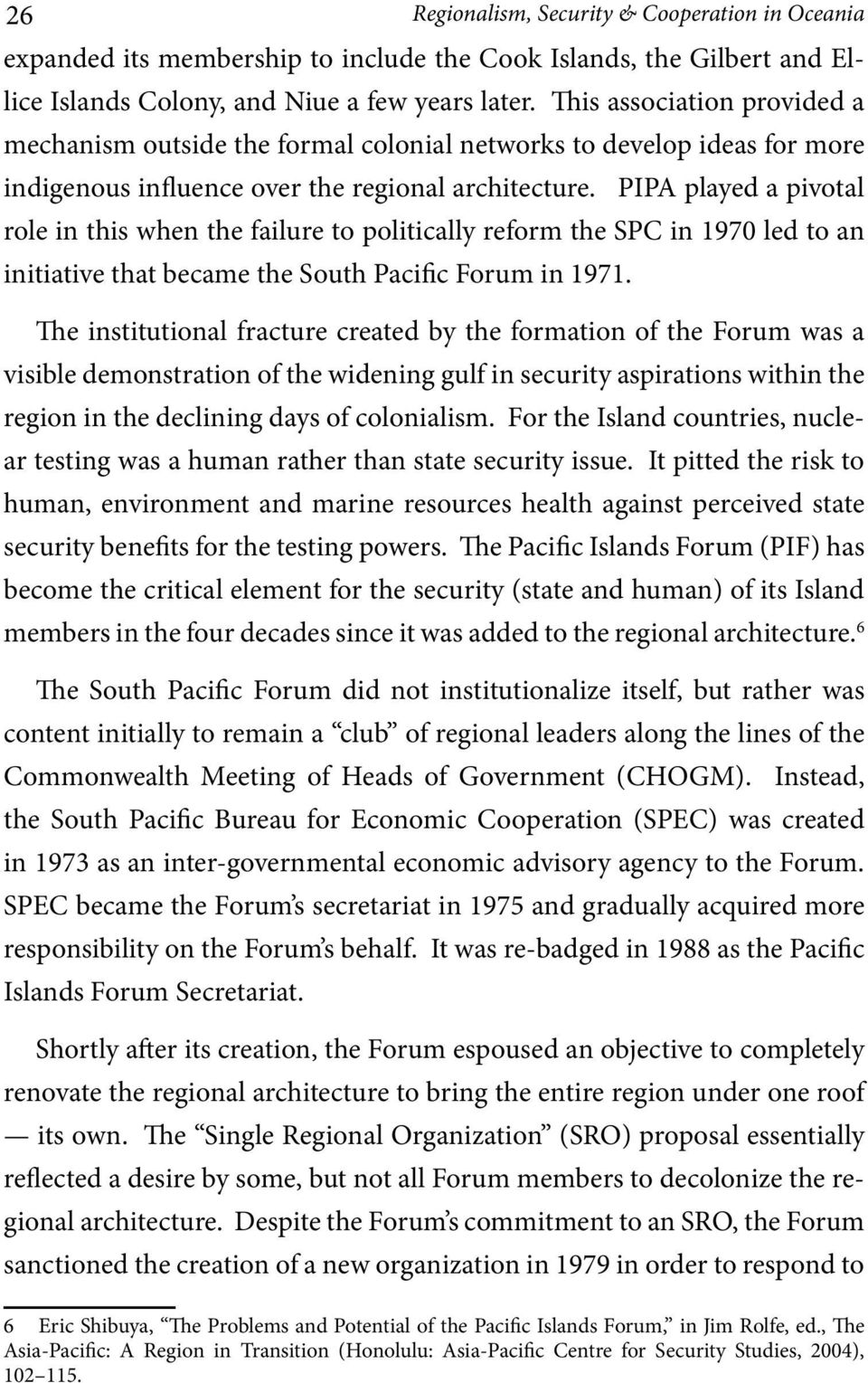 PIPA played a pivotal role in this when the failure to politically reform the SPC in 1970 led to an initiative that became the South Pacific Forum in 1971.