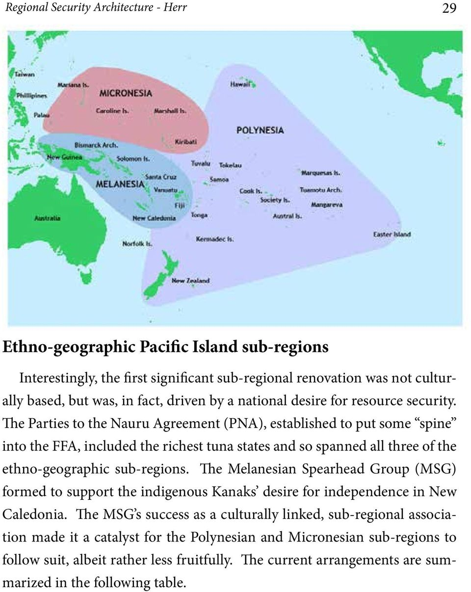 The Parties to the Nauru Agreement (PNA), established to put some spine into the FFA, included the richest tuna states and so spanned all three of the ethno-geographic sub-regions.