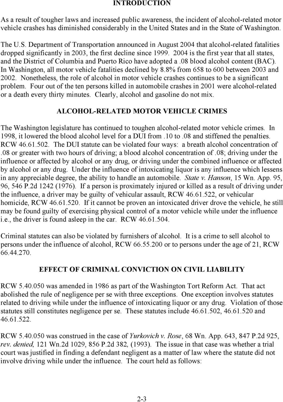 2004 is the first year that all states, and the District of Columbia and Puerto Rico have adopted a.08 blood alcohol content (BAC). In Washington, all motor vehicle fatalities declined by 8.