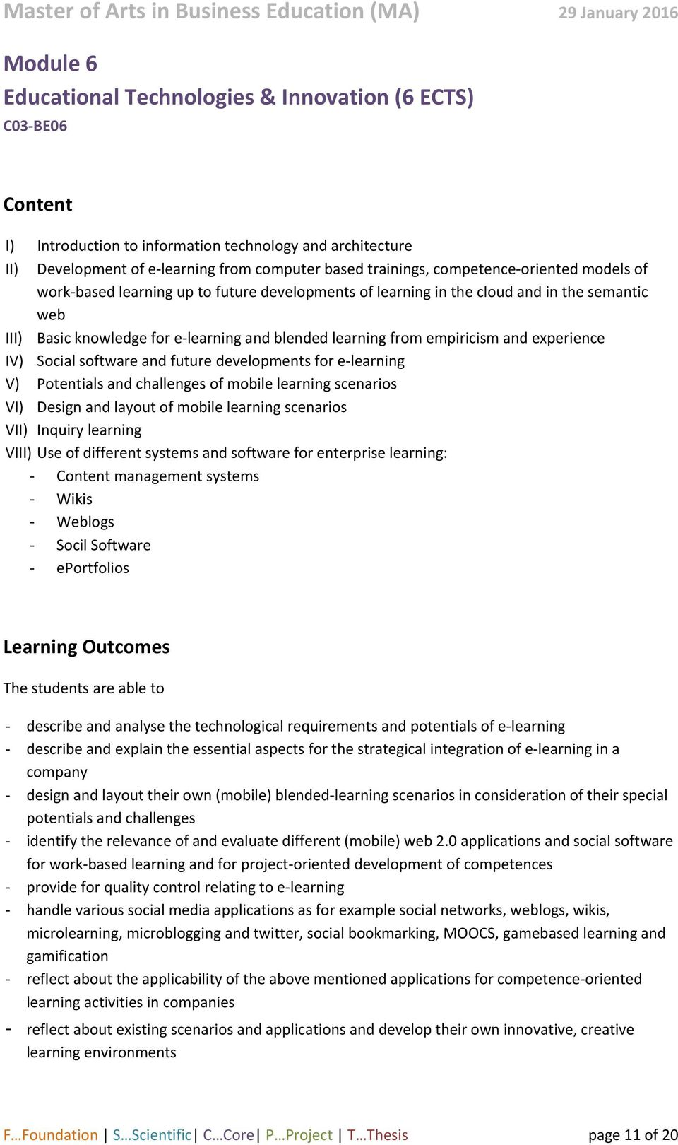 experience IV) Social software and future developments for e learning V) Potentials and challenges of mobile learning scenarios VI) Design and layout of mobile learning scenarios VII) Inquiry