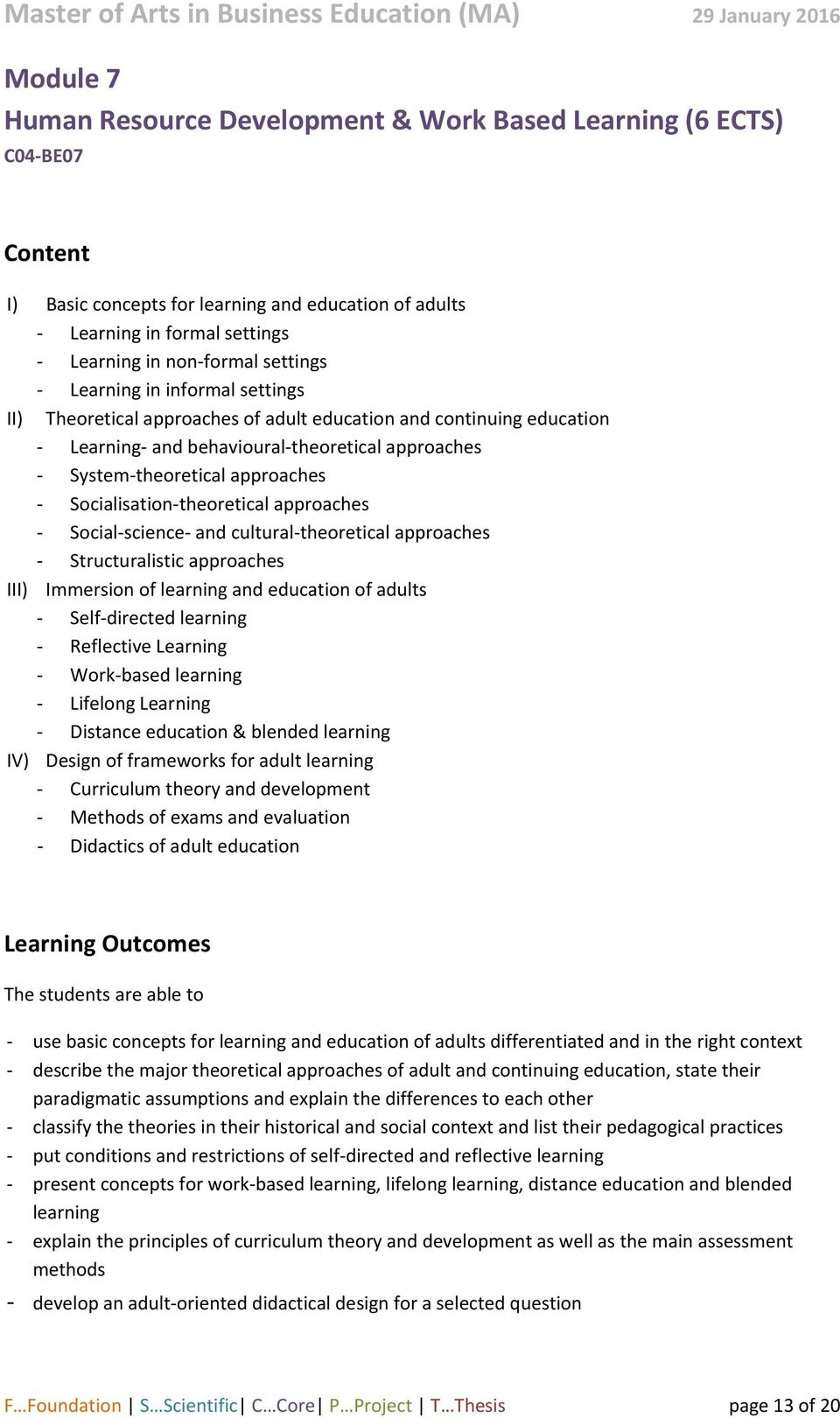 approaches Social science and cultural theoretical approaches Structuralistic approaches III) Immersion of learning and education of adults Self directed learning Reflective Learning Work based