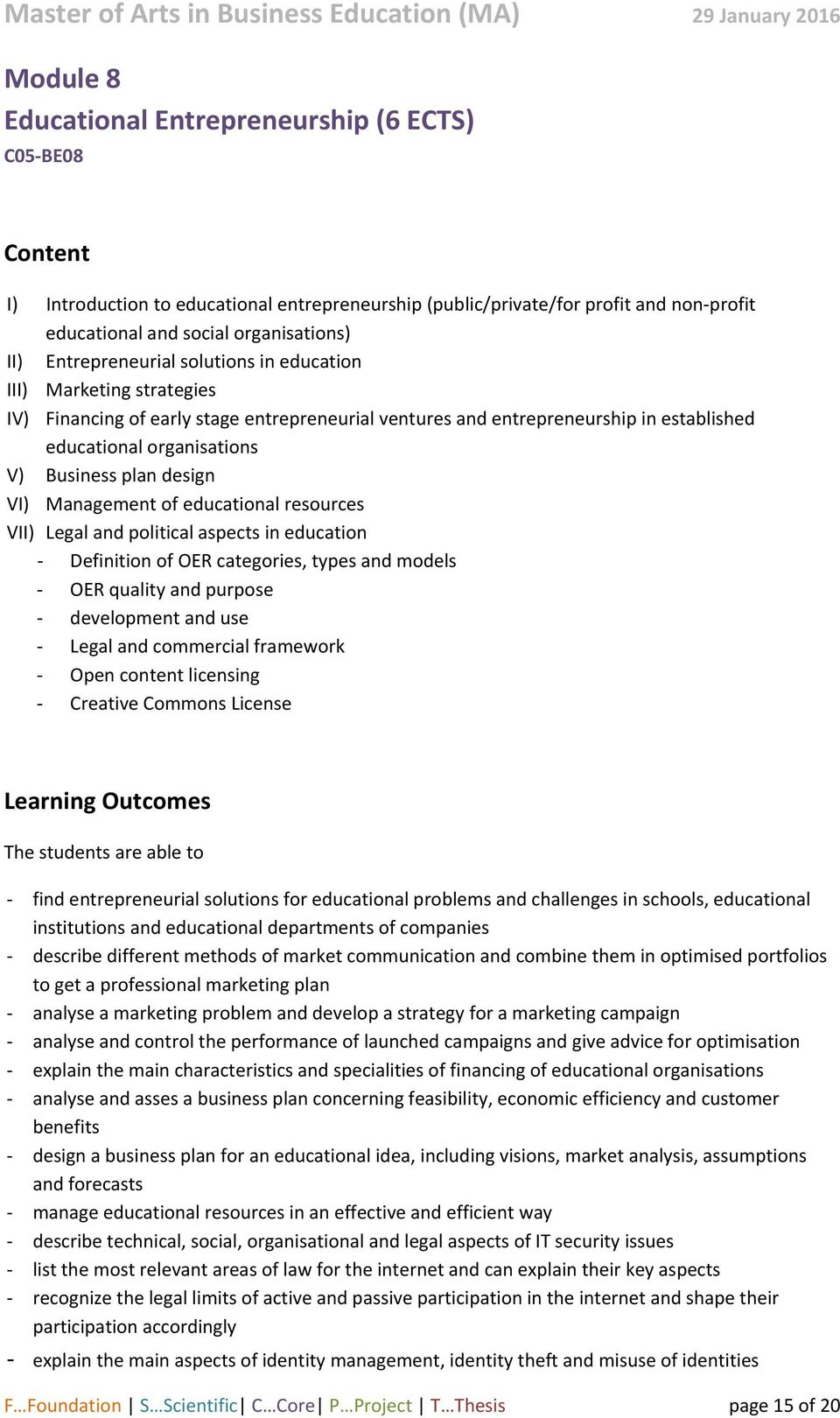 design VI) Management of educational resources VII) Legal and political aspects in education Definition of OER categories, types and models OER quality and purpose development and use Legal and