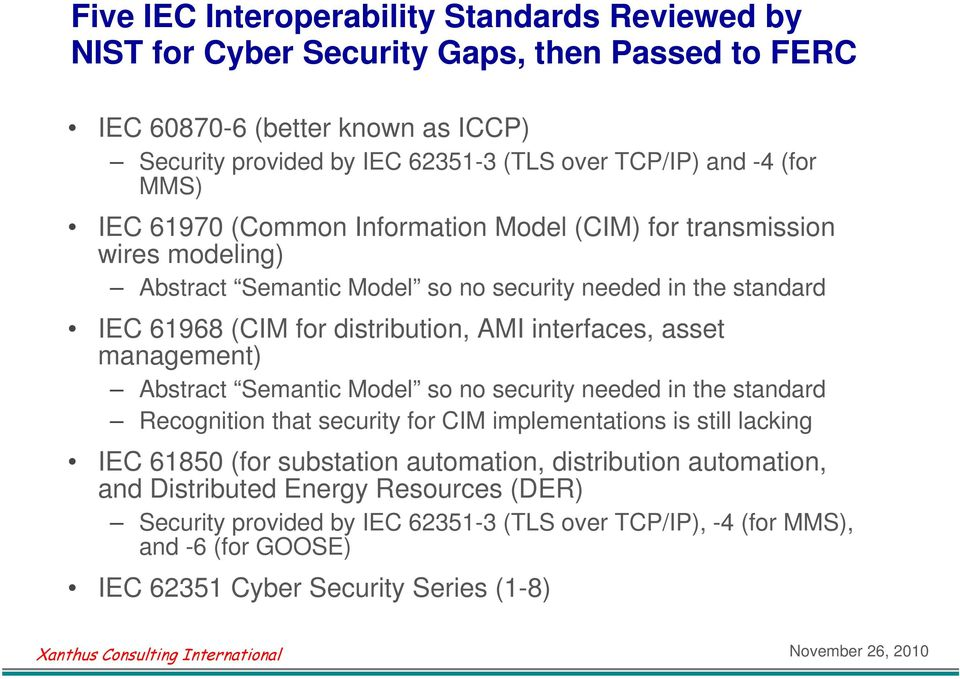 interfaces, asset management) Abstract Semantic Model so no security needed in the standard Recognition that security for CIM implementations is still lacking IEC 61850 (for substation
