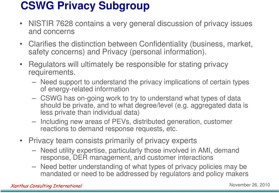 Need support to understand the privacy implications of certain types of energy-related information CSWG has on-going work to try to understand what types of data should be private, and to what