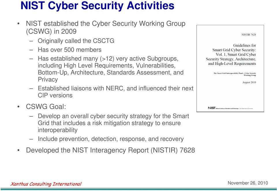 Privacy Established liaisons with NERC, and influenced their next CIP versions CSWG Goal: Develop an overall cyber security strategy for the Smart Grid