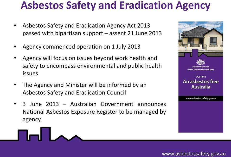 to encompass environmental and public health issues The Agency and Minister will be informed by an Asbestos Safety and
