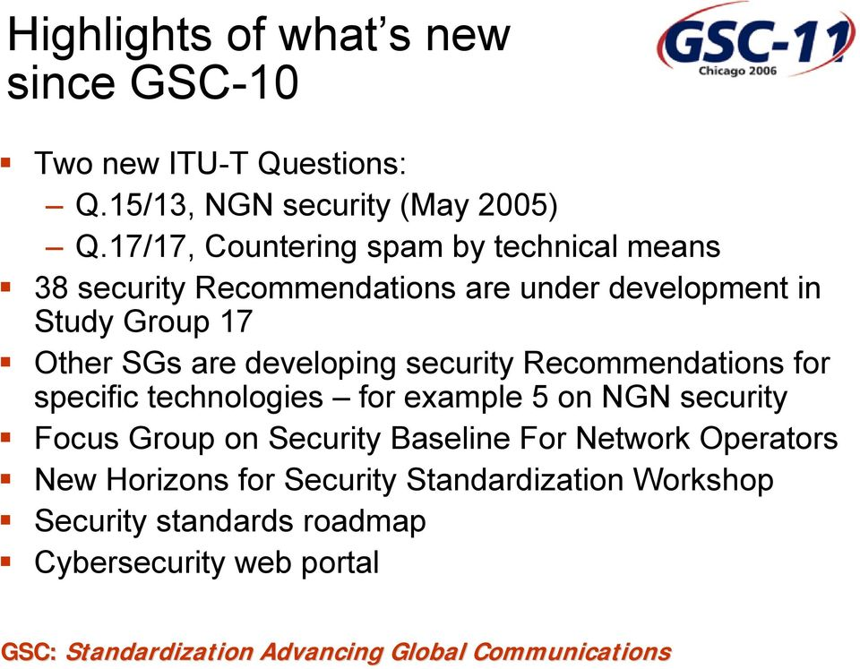SGs are developing security Recommendations for specific technologies for example 5 on NGN security Focus Group on