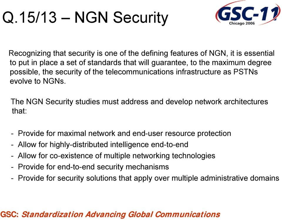 The NGN Security studies must address and develop network architectures that: - Provide for maximal network and end-user resource protection - Allow for