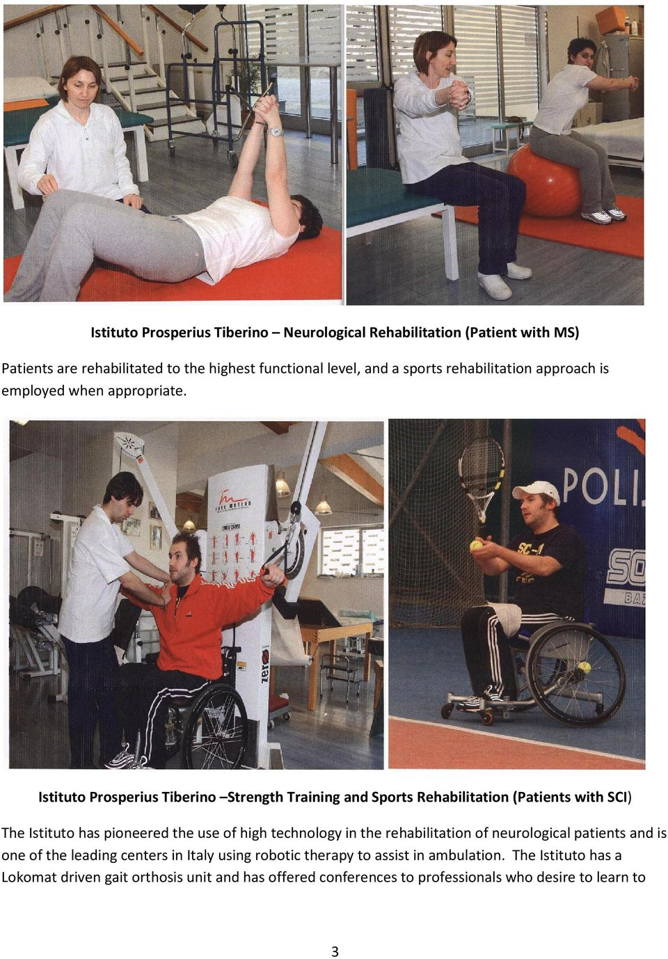 Istituto Prosperius Tiberino Strength Training and Sports Rehabilitation (Patients with SCI) The Istituto has pioneered the use of high technology in
