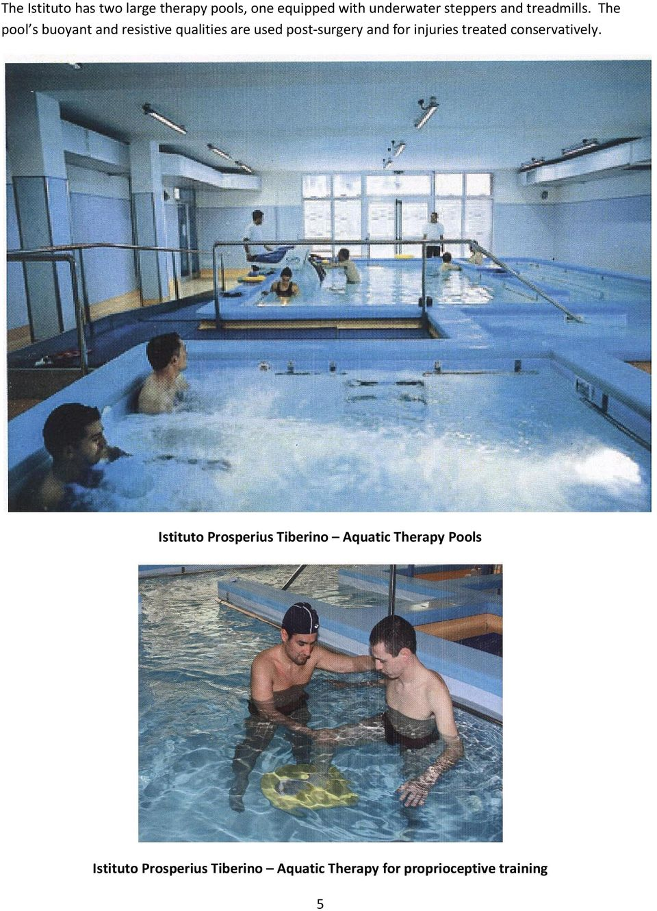 The pool s buoyant and resistive qualities are used post-surgery and for injuries
