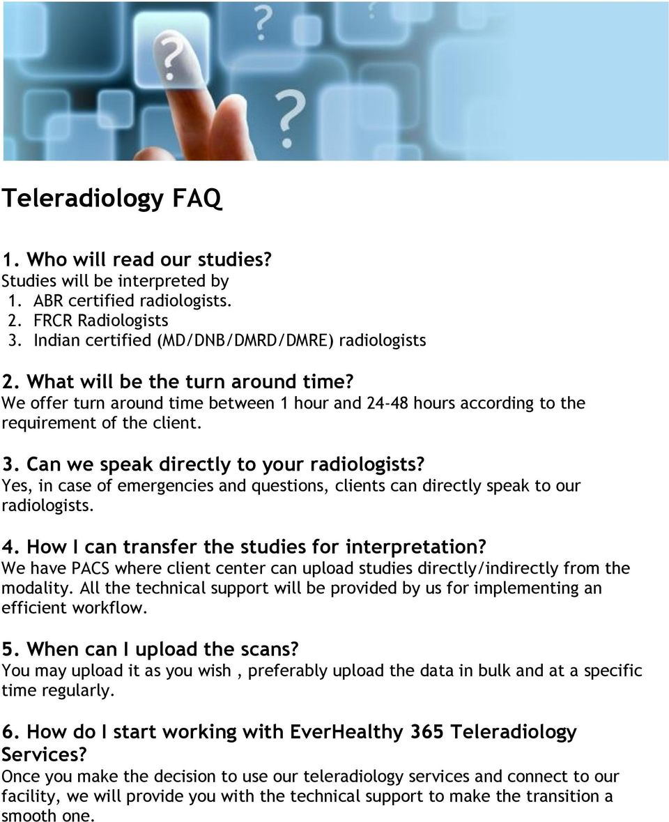 Yes, in case of emergencies and questions, clients can directly speak to our radiologists. 4. How I can transfer the studies for interpretation?