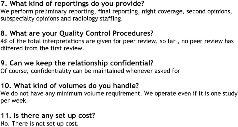 What are your Quality Control Procedures? 4% of the total interpretations are given for peer review, so far, no peer review has differed from the first review.