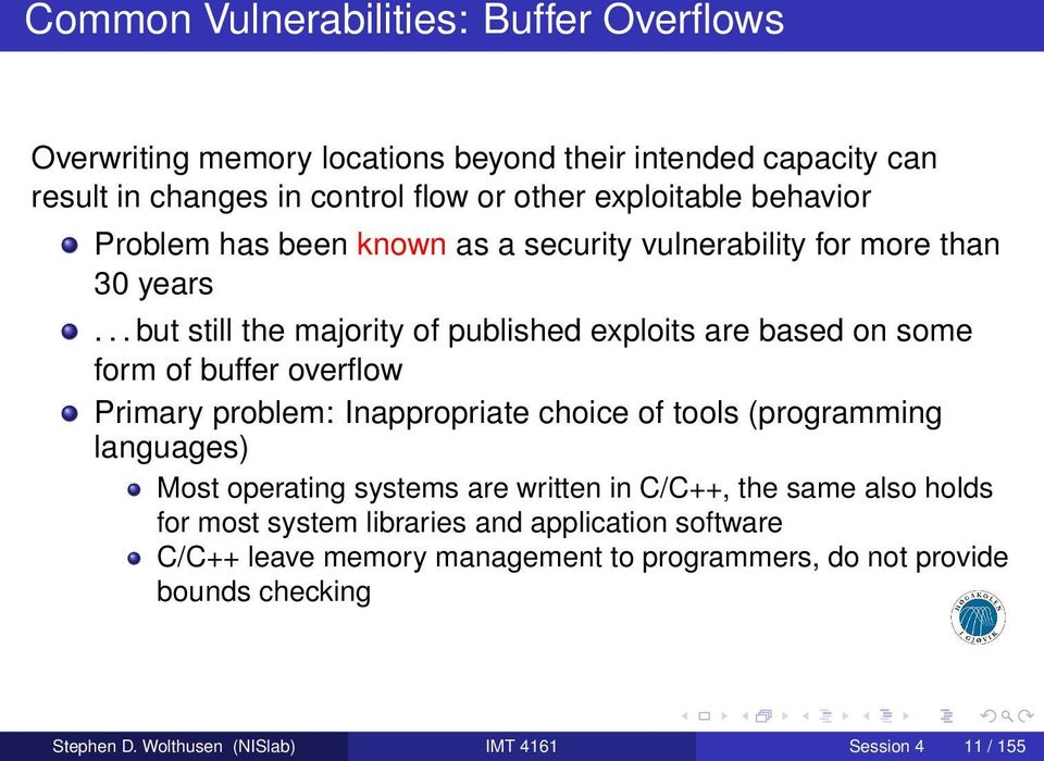 .. but still the majority of published exploits are based on some form of buffer overflow Primary problem: Inappropriate choice of tools (programming languages)