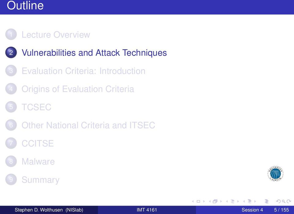 Criteria 5 TCSEC 6 Other National Criteria and ITSEC 7 CCITSE 8