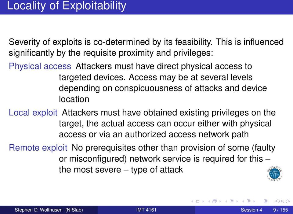 Access may be at several levels depending on conspicuousness of attacks and device location Local exploit Attackers must have obtained existing privileges on the target, the
