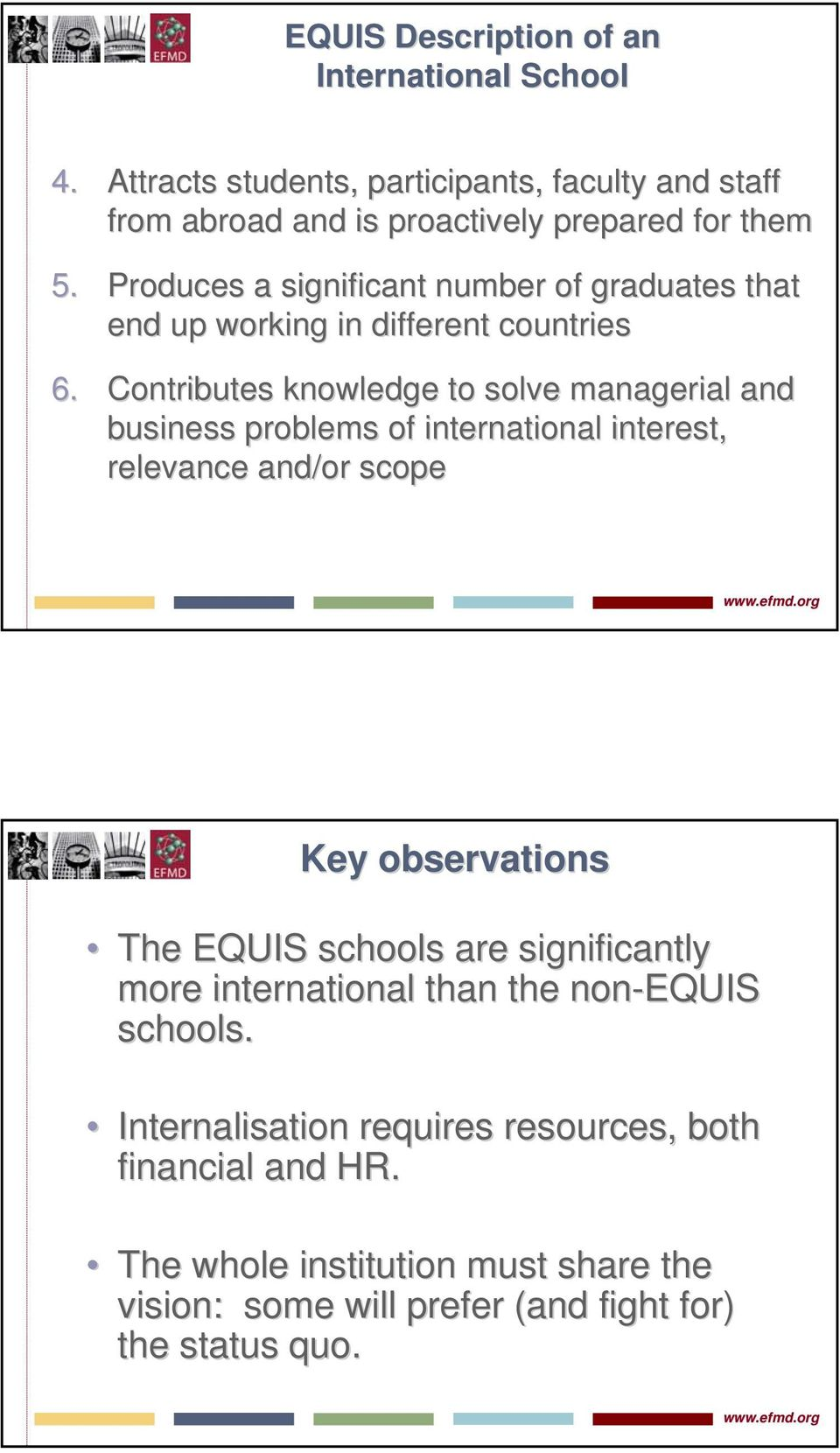 Contributes knowledge to solve managerial and business problems of international interest, relevance and/or scope Key observations The EQUIS schools