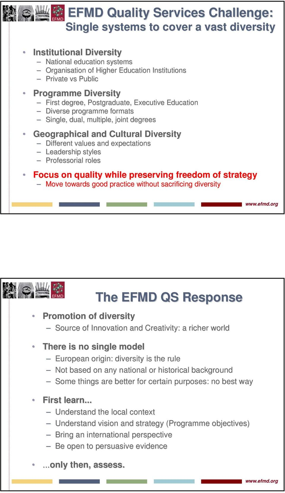 Leadership styles Professorial roles Focus on quality while preserving freedom of strategy Move towards good practice without sacrificing diversity The EFMD QS Response Promotion of diversity Source