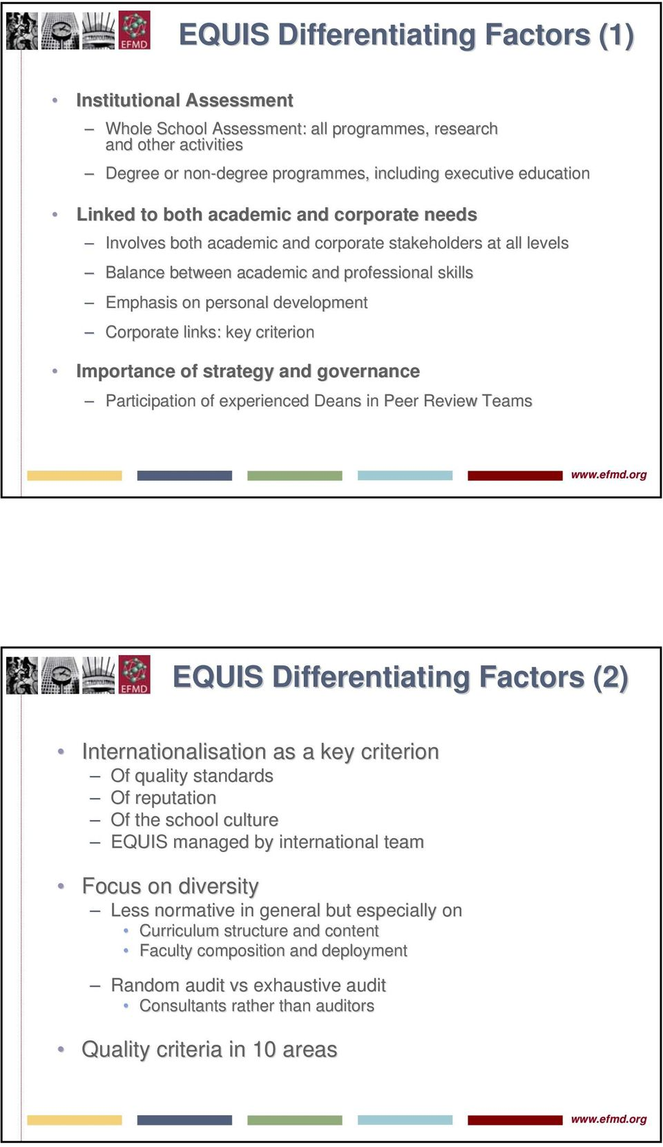 key criterion Importance of strategy and governance Participation of experienced Deans in Peer Review Teams EQUIS Differentiating Factors (2) Internationalisation as a key criterion Of quality