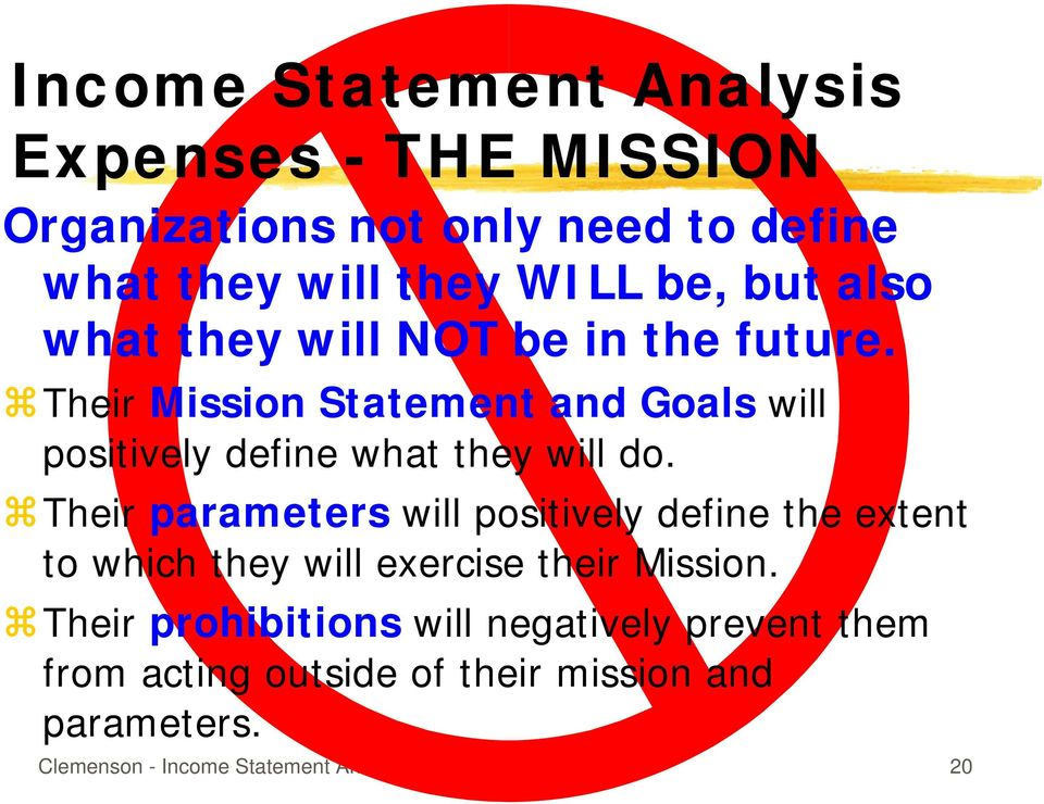 Their Mission Statement and Goals will positively define what they will do.