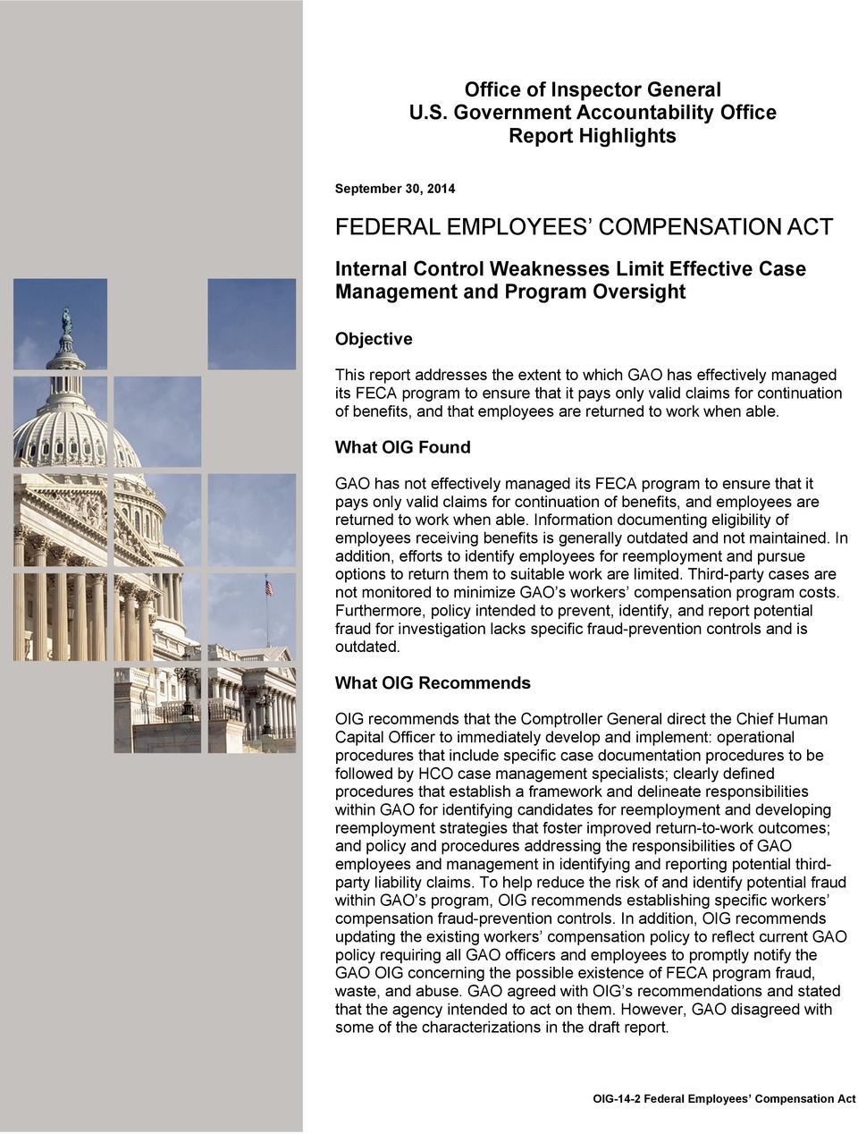 This report addresses the extent to which GAO has effectively managed its FECA program to ensure that it pays only valid claims for continuation of benefits, and that employees are returned to work