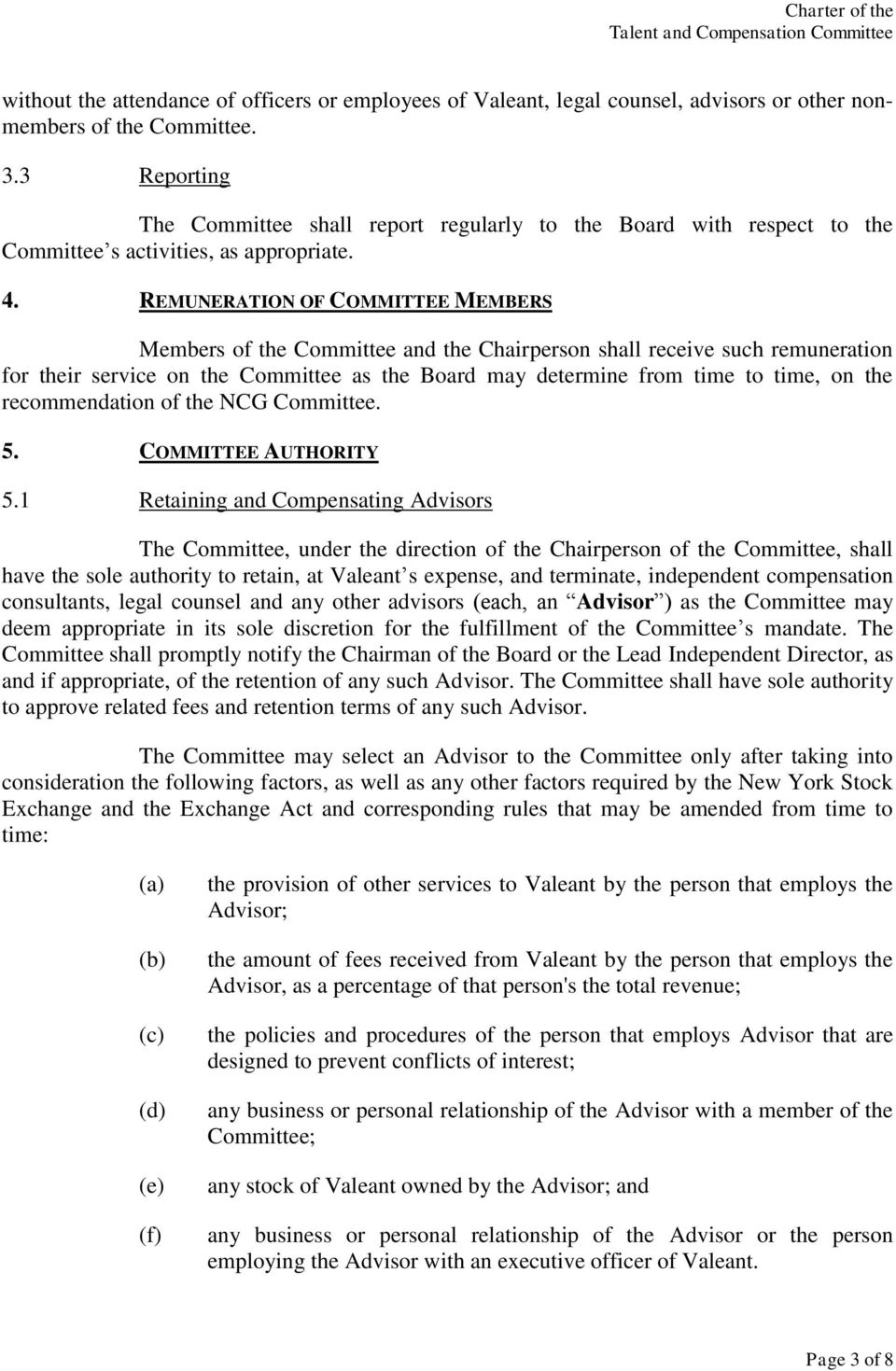 REMUNERATION OF COMMITTEE MEMBERS Members of the Committee and the Chairperson shall receive such remuneration for their service on the Committee as the Board may determine from time to time, on the