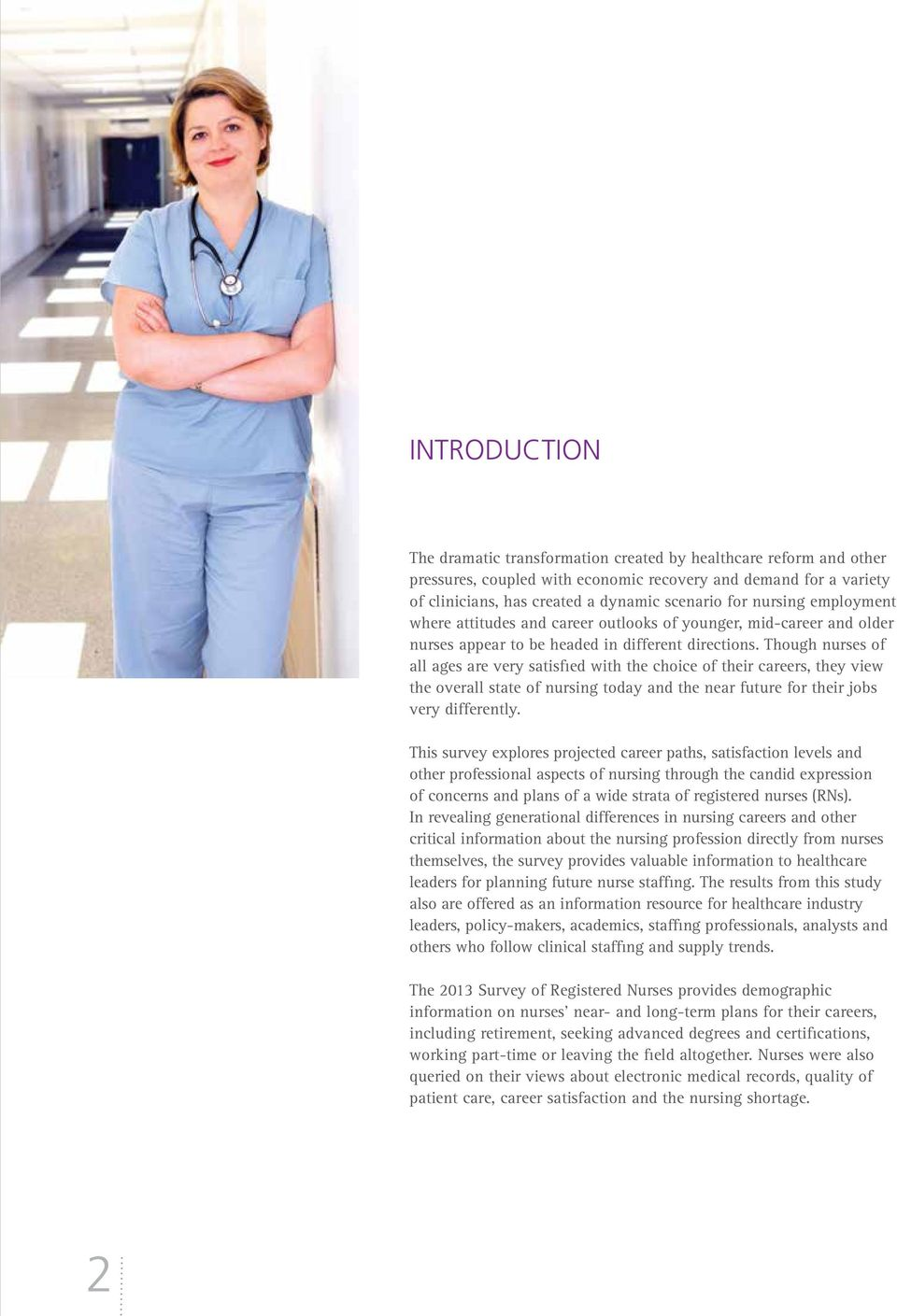 Though nurses of all ages are very satisfied with the choice of their careers, they view the overall state of nursing today and the near future for their jobs very differently.